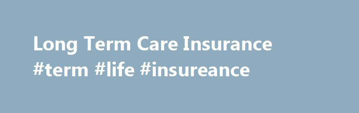 Awesome Long Term Care Insurance #term #life #insureance arlington.remmont...  # Last Up...