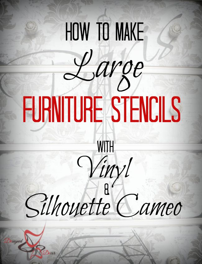 How to easily make large furniture stencils using a Silhouette Cameo and vinyl. by DeDe Bailey