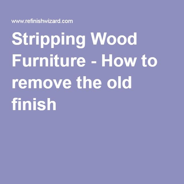 1000 Ideas About Stripping Wood Furniture On Pinterest