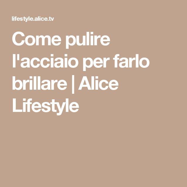 Come pulire l'acciaio per farlo brillare | Alice Lifestyle