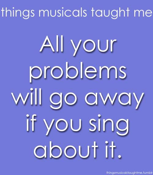 Life, Singing, Things That Music Taught Me, True Facts, Musicals Taught Me, Things Music Have Taught Me, Theatres Kids, Music Theatres, Broadway