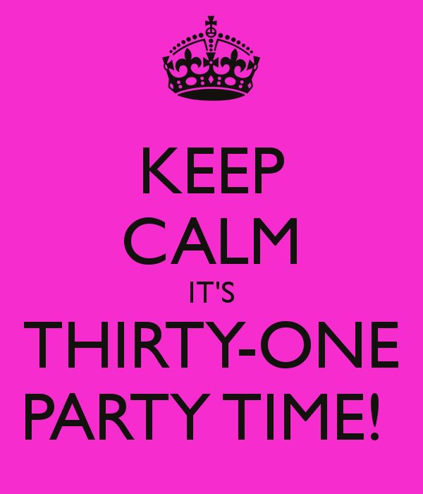 thirty one bags meme | KEEP CALM IT'S THIRTY-ONE PARTY TIME! - KEEP CALM AND CARRY ON Image ...