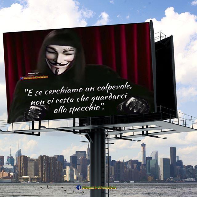 """""""E se cerchiamo un colpevole non ci resta che guardarci allo specchio""""  #Anonymous #Rivoluzione #Flag #Revolution #population #politica #politici #governo #unitisivince #assassini"""