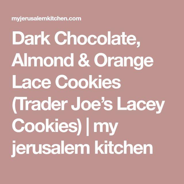 Dark Chocolate, Almond & Orange Lace Cookies (Trader Joe's Lacey Cookies)   my jerusalem kitchen