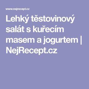 Lehký těstovinový salát s kuřecím masem a jogurtem | NejRecept.cz