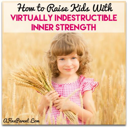 How to Raise Kids With Virtually Indestructible Inner Strength - A Fine Parent