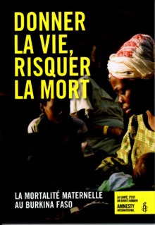 Donner la vie, risquer la mort: La mortalité maternelle au Burkina Faso