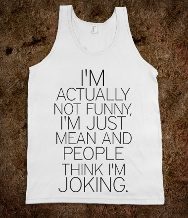 hmm.... i really need this my friends mom thinks im hilarious but im really just being an asshole