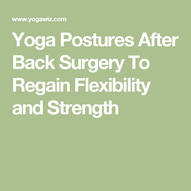 Yoga Postures After Back Surgery To Regain Flexibility and Strength