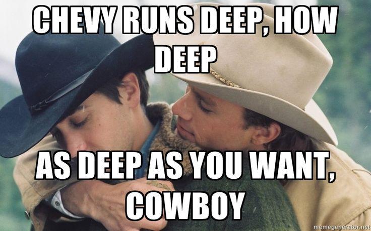 chevy meme | Chevy runs deep, how deep As deep as you want, cowboy - Brokeback ...