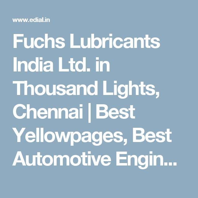 Fuchs Lubricants India Ltd. in Thousand Lights, Chennai | Best Yellowpages, Best Automotive Engineers, India