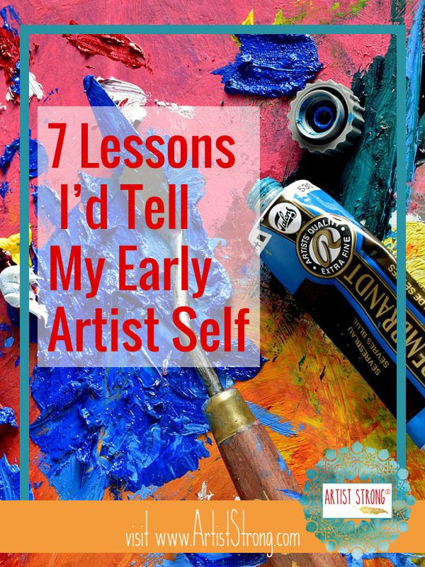 7 Lessons I D Tell My Early Artist Self Artist Strong Art Theory Artist Art Lessons
