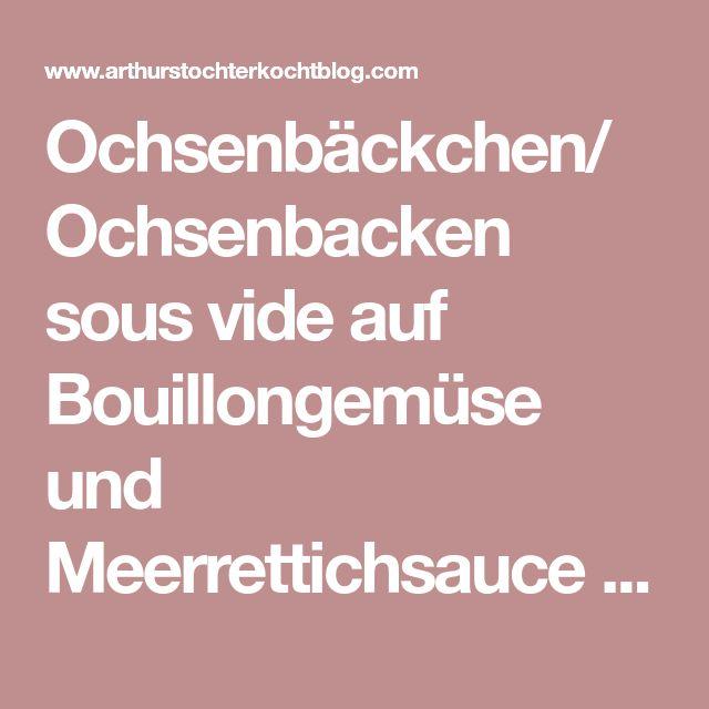 Ochsenbäckchen/Ochsenbacken sous vide auf Bouillongemüse und Meerrettichsauce mit englischem Senfpulver (Sauce Albert). Oder auch: Weiße Ochsenbäckle für die Küchenparty im Romantikhotel Spielweg   Arthurs Tochter Kocht