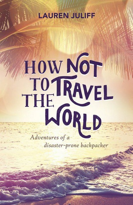How NOT to Travel the World is a funny and inspirational memoir by Lauren Juliff that tells her story of overcoming crippling anxiety through traveling. http://herpackinglist.com/2016/08/review-how-not-to-travel-the-world/