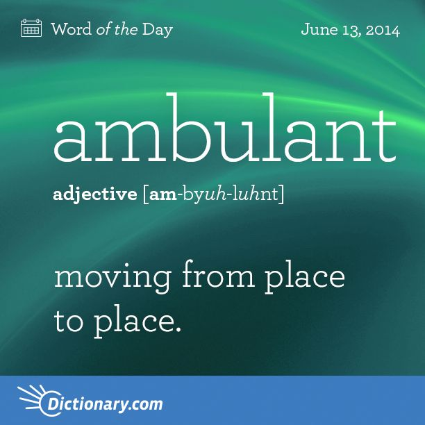 ambulant: moving from place to place #dictionarycom #words