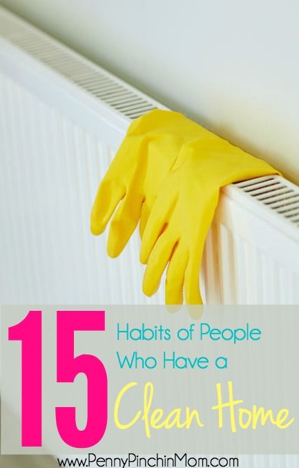 Get the insider tips and tricks to learn the habits of people who have a clean home. We share 15 tips -- so you can work them into your own cleaning routine with ease.