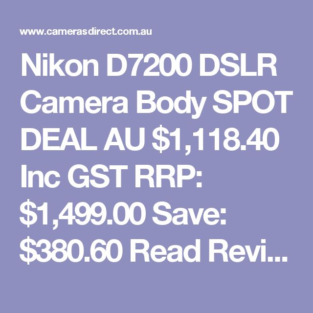 Nikon D7200 DSLR Camera Body SPOT DEAL  AU $1,118.40 Inc GST RRP: $1,499.00 Save: $380.60 Read Reviews (3) Be the first to ask about this product In Stock in AUSTRALIA now