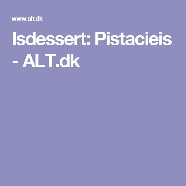 Isdessert: Pistacieis - ALT.dk