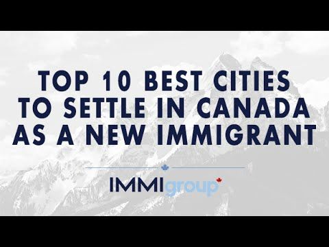 TOP 10 BEST CITIES TO SETTLE IN CANADA AS NEW IMMIGRANT - YouTube
