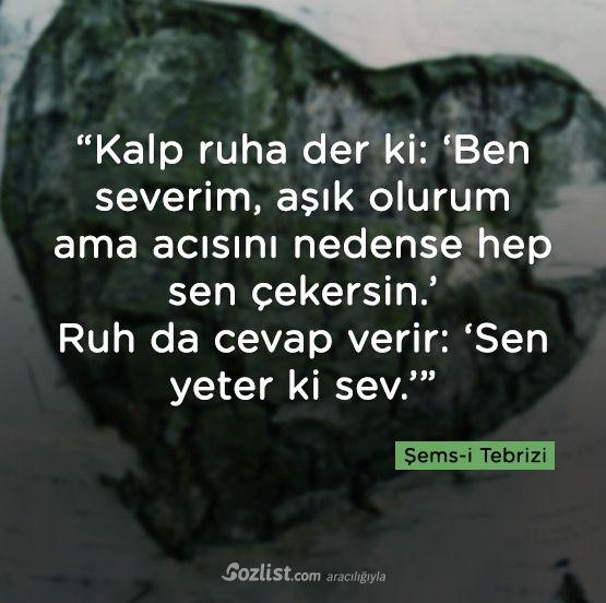 Kalp ruha der ki: 'Ben severim, aşık olurum ama acısını nedense hep sen çekersin… #şems-i #şemsi #şems #tebrizi #sözleri #anlamlı #şair #kitap #yazar