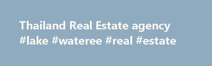 Thailand Real Estate agency #lake #wateree #real #estate http://real-estate.remmont.com/thailand-real-estate-agency-lake-wateree-real-estate/  #thailand real estate # Our agencies Thailand real estate is one of the most attractive markets in Asia for investors, residential purchasers and retirees. Vauban real Estate is a real estate agency that specialises in property with solid investment value in Thailand's most attractive destinations such as Bangkok. Pattaya. Hua Hin. Phuket and Samui .……