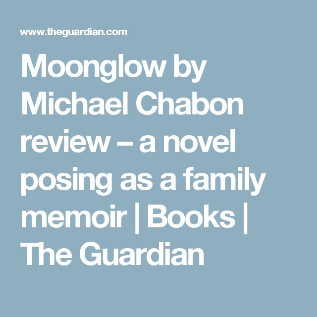 Moonglow by Michael Chabon review – a novel posing as a family memoir   Books   The Guardian