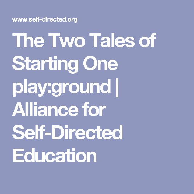 The Two Tales of Starting One play:ground | Alliance for Self-Directed Education