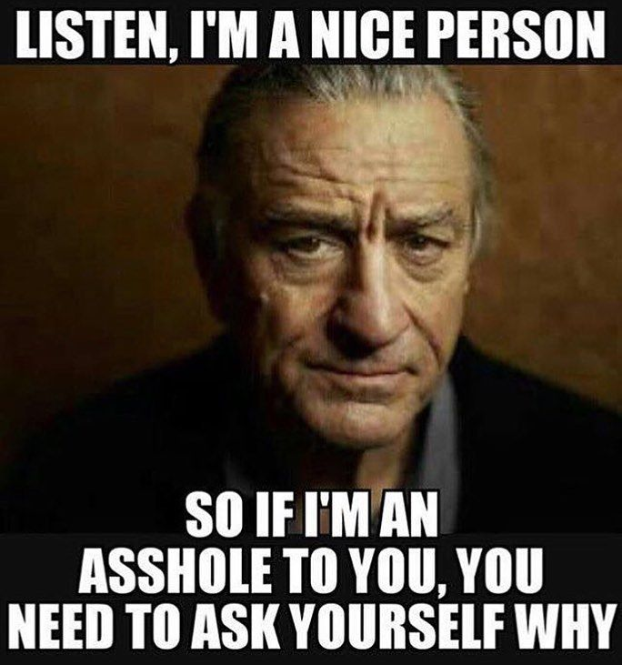 "Found this posted by @ericgoonpowell fantastic guy by the way. I don't want to be one of those people that are all ""proud to be an asshole"" kind of attitude but this picture is so true for me. I live by a pretty set in stone rule of ""if you're nice to me I'm nice to you"". There are exceptions like if you're nice to me but rude to someone I care about I will hate you. If you cut me off in traffic Im gonna hate you. You could be the sweetest little grandma and imma still be mad at you for not…"