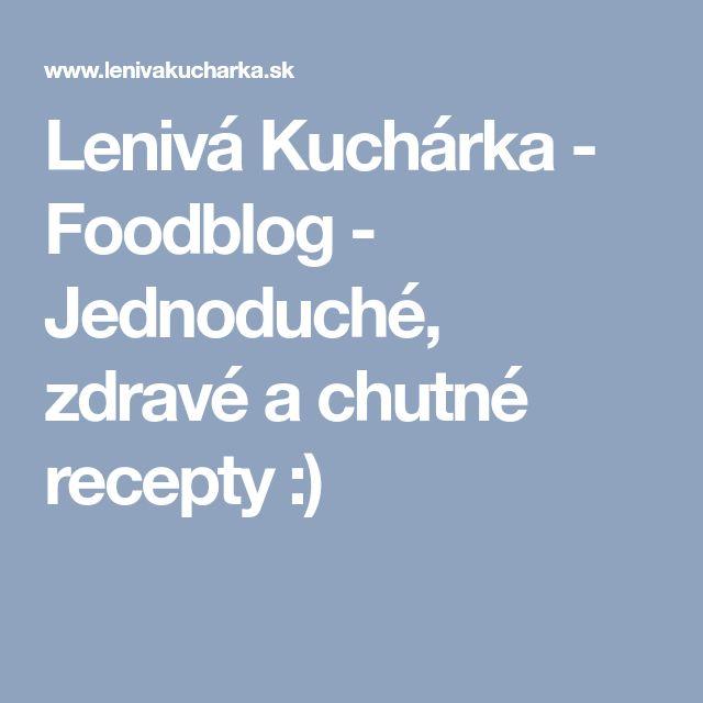 Lenivá Kuchárka - Foodblog - Jednoduché, zdravé a chutné recepty :)