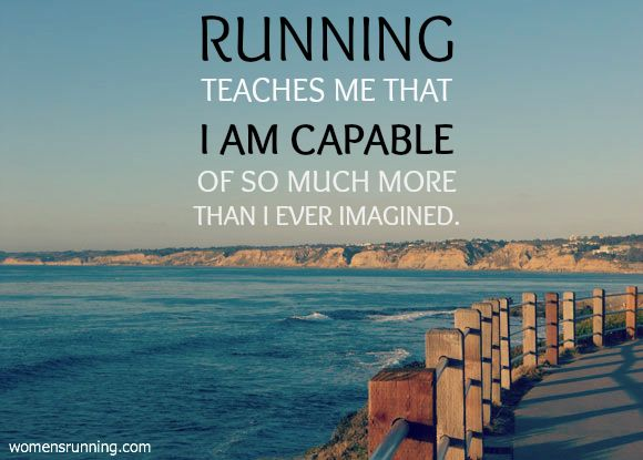 Running teaches me so much! This in particular, that I AM Capable of SO MUCH more than I ever imagined.