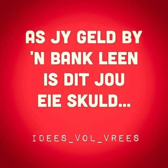 #Idees_vol_vrees #snaaks #geld #skuld #bank #afrikaans #humor