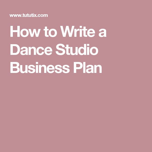 How To Write A Business Plan For Dance Studios Pinterest Studio And