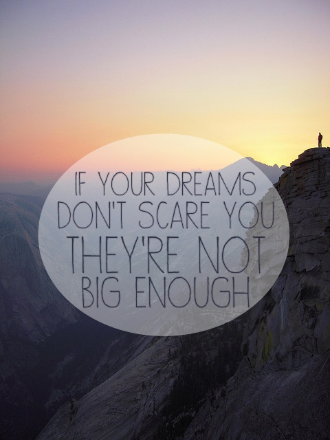"If You Do What You Like At Least One Person Will Be: ""If Your Dreams Don't Scare You, They're Not Big Enough"""