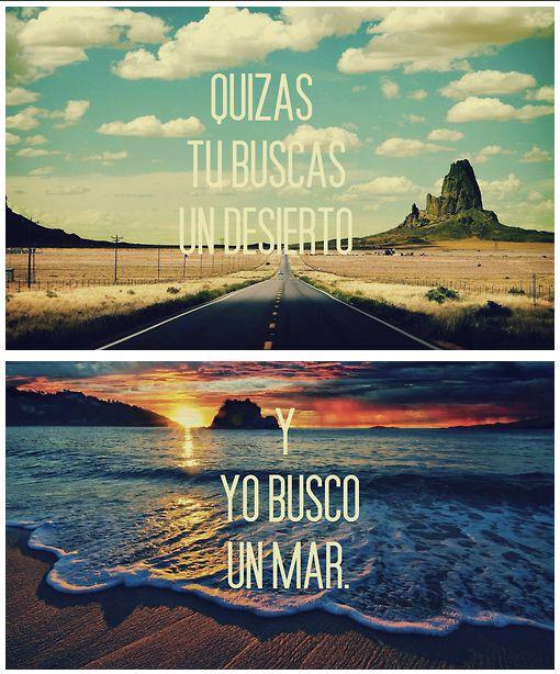 Quizás tu buscas un desierto y yo busco un mar... #Citas #Frases @Candidman