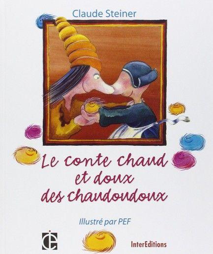 Le conte chaud et doux des chaudoudoux : de l'art d'être heureux et de rendre les autres heureux, de la joie de donner et de recevoir.