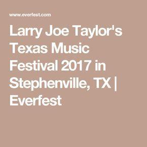 Larry Joe Taylor's Texas Music Festival 2017 in Stephenville, TX | Everfest