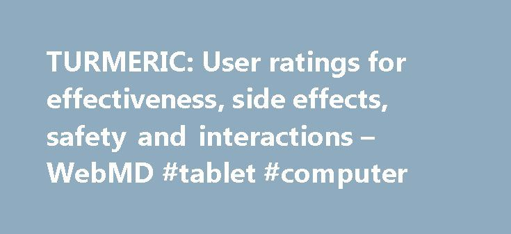 TURMERIC: User ratings for effectiveness, side effects, safety and interactions – WebMD #tablet #computer http://tablet.remmont.com/turmeric-user-ratings-for-effectiveness-side-effects-safety-and-interactions-webmd-tablet-computer/  User Reviews & Ratings – TURMERIC TURMERIC Information Current Rating: 5 Comment:Secind day on turmeric capsules 500 mg twice a day. Started it for extremely painful bursitis of sitting bones and greater trochanter ( big hip bone). Pain is much lessened so…