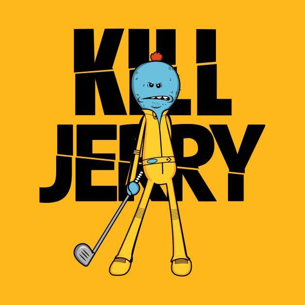 KILL JERRY T-Shirt - Mr. Meeseeks T-Shirt is $11 today at Ript!