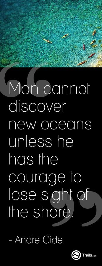 """""""Man cannot discover new oceans unless he has the courage to lose sight of the shore."""" – Andre Gide #qotd #quote #quoteoftheday #Trails"""