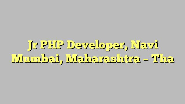 Jr PHP Developer, Navi Mumbai, Maharashtra - Tha