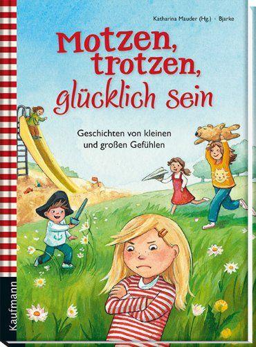 Motzen, trotzen, glücklich sein: Geschichten von kleinen und großen Gefühlen (Vorlesebuch: Emotionen) von Katharina Mauder http://www.amazon.de/dp/3780629445/ref=cm_sw_r_pi_dp_dLeLwb0D276DG