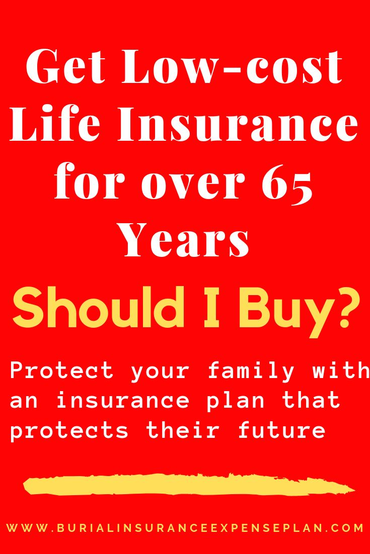 Get Low Cost Life Insurance For Over 65 Years Should I Buy The
