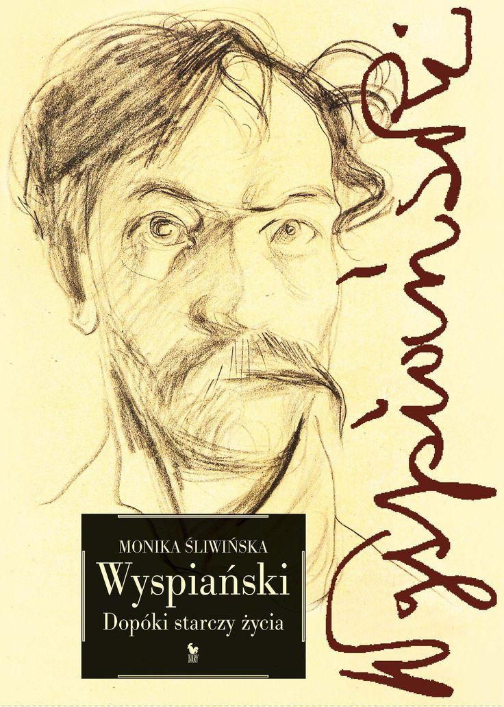 """""""Wyspiański. Dopóki starczy życia"""" Monika Śliwińska Cover by Andrzej Barecki Published by Wydawnictwo Iskry 2017"""
