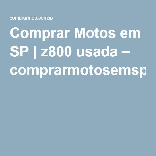 Comprar Motos em SP | z800 usada – comprarmotosemsp