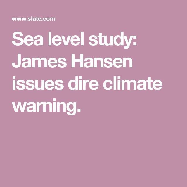 Sea level study: James Hansen issues dire climate warning.