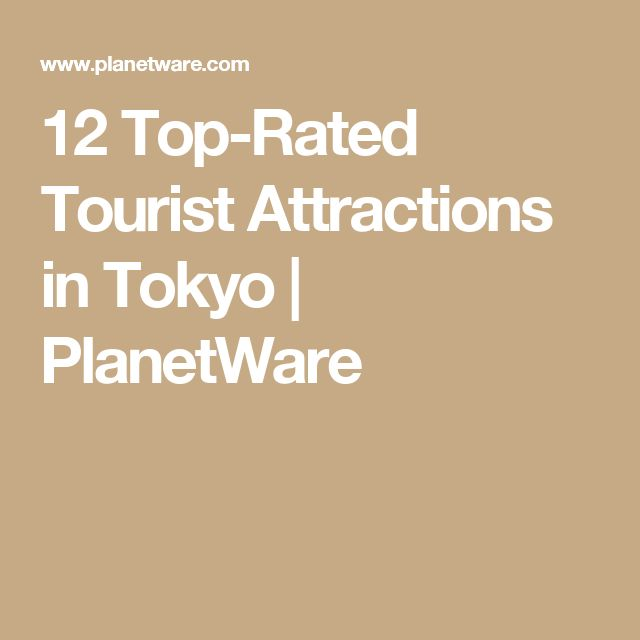 12 Top-Rated Tourist Attractions in Tokyo | PlanetWare