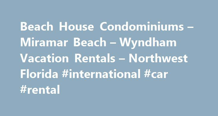 Beach House Condominiums – Miramar Beach – Wyndham Vacation Rentals – Northwest Florida #international #car #rental http://rental.remmont.com/beach-house-condominiums-miramar-beach-wyndham-vacation-rentals-northwest-florida-international-car-rental/  #destin beach house rentals # Beach House Condominiums Away from it all, yet conveniently close to recreation, relaxation, dining, golf, shopping and beach activities, Beach House Condominiums is ideal for a vacation to Northwest Florida…