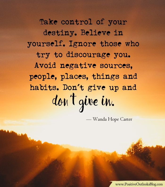 Take Control Of Your Destiny Believe In Yourself Ignore