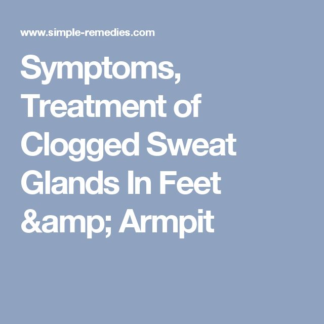 Symptoms, Treatment of Clogged Sweat Glands In Feet & Armpit