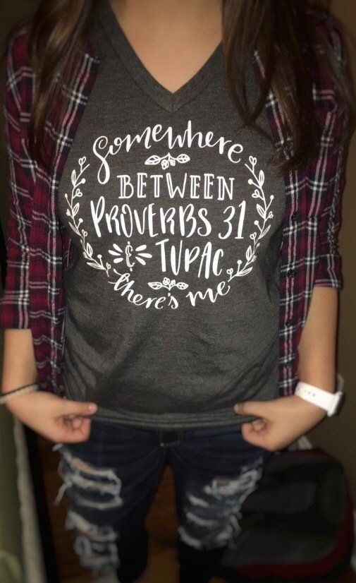 46241a07 Somewhere between Proverbs 31 & Tupac there's me, Christian T Shirt ...
